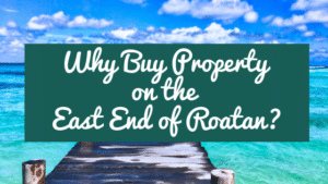Why Bu Property on East End of Roatan